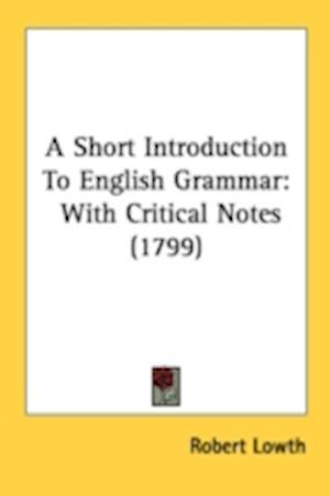 A Short Introduction to English Grammar af Robert Lowth