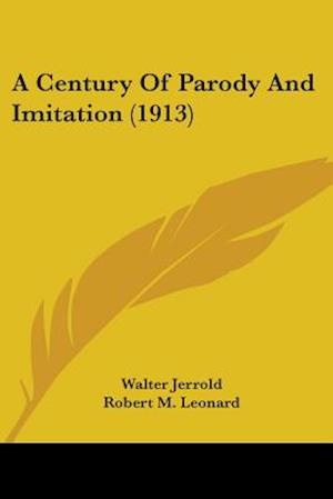 A Century of Parody and Imitation (1913) af Walter Jerrold