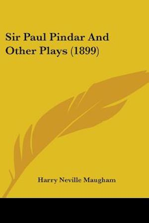 Sir Paul Pindar and Other Plays (1899) af Harry Neville Maugham