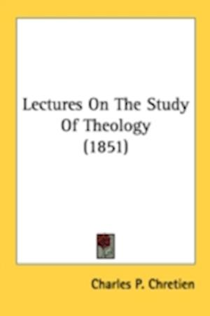 Lectures on the Study of Theology (1851) af Charles P. Chretien