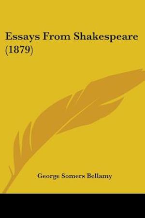 Essays from Shakespeare (1879) af George Somers Bellamy