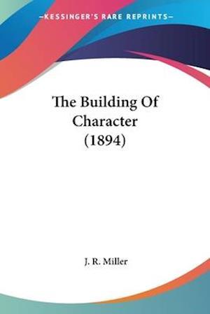 The Building of Character (1894) af J. R. Miller