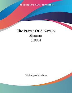 The Prayer of a Navajo Shaman (1888) af Washington Matthews