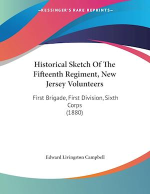 Historical Sketch of the Fifteenth Regiment, New Jersey Volunteers af Edward Livingston Campbell