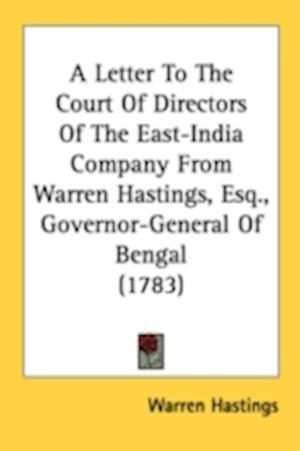A Letter to the Court of Directors of the East-India Company from Warren Hastings, Esq., Governor-General of Bengal (1783) af Warren Hastings