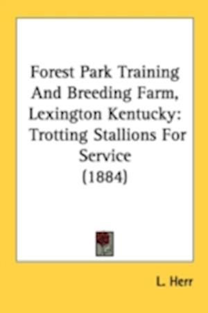Forest Park Training and Breeding Farm, Lexington Kentucky af L. Herr