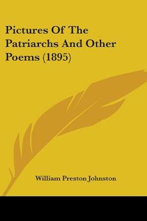 Pictures of the Patriarchs and Other Poems (1895) af William Preston Johnston