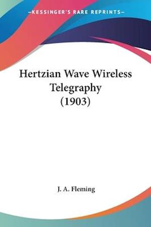 Hertzian Wave Wireless Telegraphy (1903) af J. A. Fleming