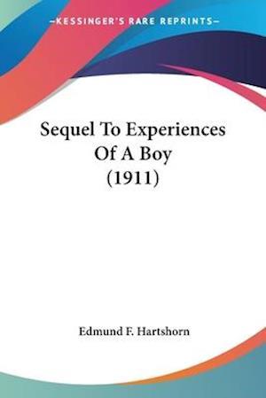 Sequel to Experiences of a Boy (1911) af Edmund F. Hartshorn