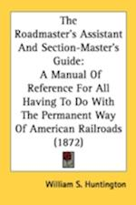 The Roadmaster's Assistant and Section-Master's Guide af William S. Huntington