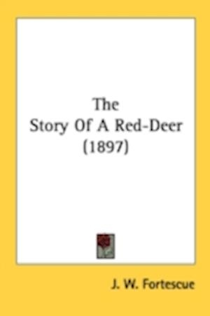 The Story of a Red-Deer (1897) af J. W. Fortescue