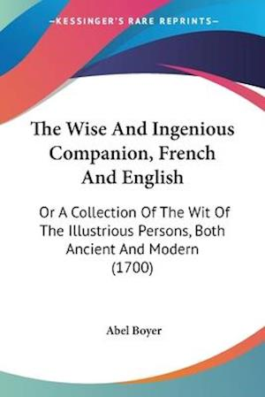 The Wise and Ingenious Companion, French and English af Abel Boyer