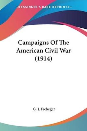 Campaigns of the American Civil War (1914) af G. J. Fiebeger