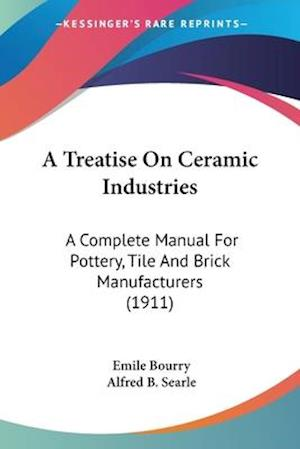 A Treatise on Ceramic Industries af Emile Bourry