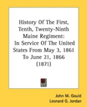 History of the First, Tenth, Twenty-Ninth Maine Regiment af John M. Gould, Leonard G. Jordan