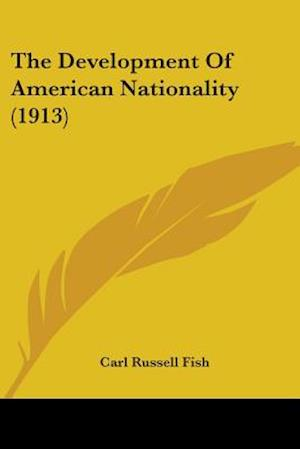 The Development of American Nationality (1913) af Carl Russell Fish