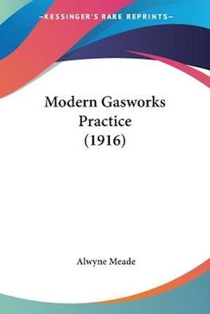 Modern Gasworks Practice (1916) af Alwyne Meade