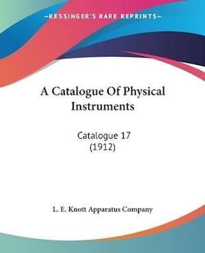 A Catalogue of Physical Instruments af E. Knott L. E. Knott Apparatus Company, L. E. Knott Apparatus Company