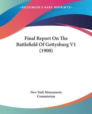 Final Report on the Battlefield of Gettysburg V1 (1900) af New York Monuments Commission, New York Monuments Commission