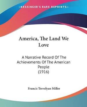 America, the Land We Love af Francis Trevelyan miller