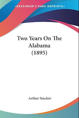 Two Years on the Alabama (1895) af Arthur Sinclair