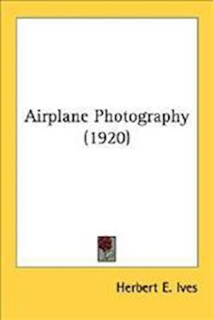 Airplane Photography (1920) af Herbert E. Ives