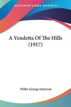 A Vendetta of the Hills (1917) af Willis George Emerson