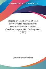 Record of the Service of the Forty-Fourth Massachusetts Volunteer Militia in North Carolina, August 1862 to May 1863 (1887) af James Brown Gardner