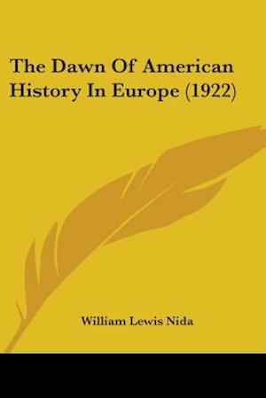 The Dawn of American History in Europe (1922) af William Lewis Nida