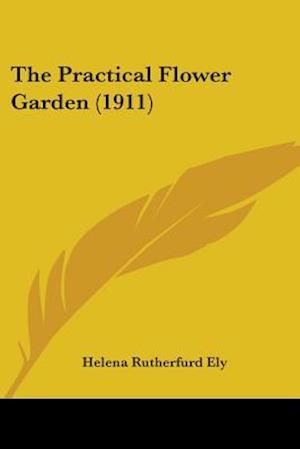 The Practical Flower Garden (1911) af Helena Rutherfurd Ely