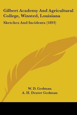 Gilbert Academy and Agricultural College, Winsted, Louisiana af W. D. Godman, Inez A. Godman, A. H. Dexter Godman