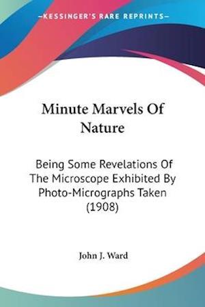 Minute Marvels of Nature af John J. Ward