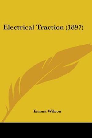 Electrical Traction (1897) af Ernest Wilson
