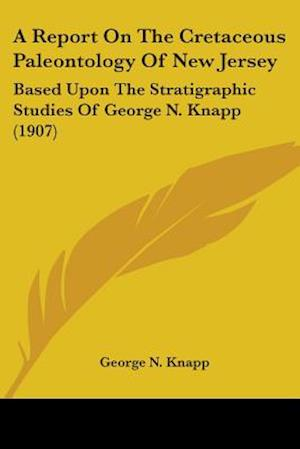 A Report on the Cretaceous Paleontology of New Jersey af George N. Knapp