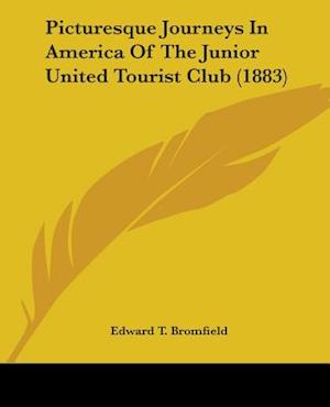 Picturesque Journeys in America of the Junior United Tourist Club (1883) af Edward T. Bromfield