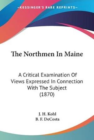 The Northmen in Maine af B. F. Decosta, Benjamin Franklin De Costa, J. H. Kohl