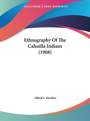 Ethnography of the Cahuilla Indians (1908) af Alfred Louis Kroeber