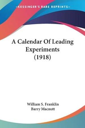 A Calendar of Leading Experiments (1918) af Barry Macnutt, William Suddards Franklin