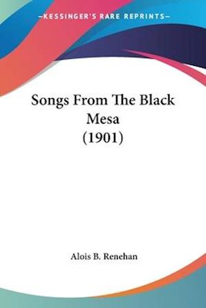Songs from the Black Mesa (1901) af Alois B. Renehan