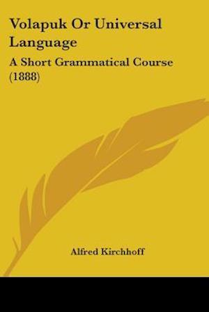 Volapuk or Universal Language af Alfred Kirchhoff