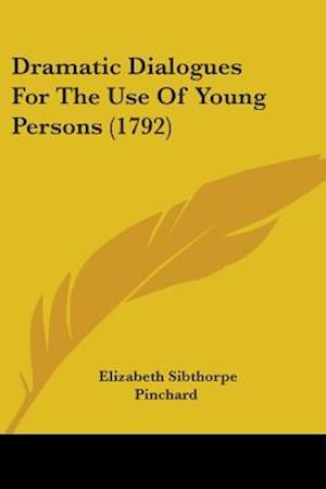 Dramatic Dialogues for the Use of Young Persons (1792) af Elizabeth Sibthorpe Pinchard