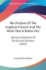 The Position of the Anglican Church and the Work That Is Before Her af George Edward Biber