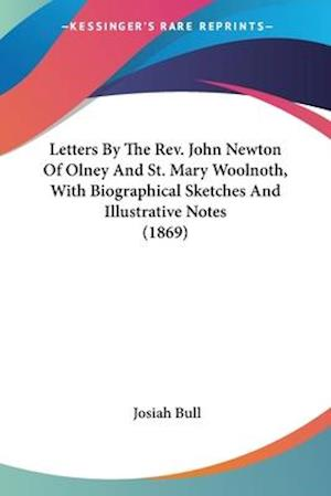 Letters by the REV. John Newton of Olney and St. Mary Woolnoth, with Biographical Sketches and Illustrative Notes (1869) af Josiah Bull