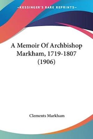 A Memoir of Archbishop Markham, 1719-1807 (1906) af Clements Markham