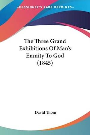 The Three Grand Exhibitions of Man's Enmity to God (1845) af David Thom