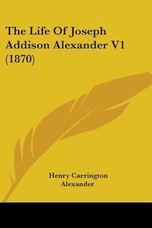 The Life of Joseph Addison Alexander V1 (1870) af Henry Carrington Alexander