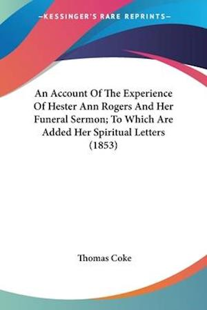 An Account of the Experience of Hester Ann Rogers and Her Funeral Sermon; To Which Are Added Her Spiritual Letters (1853) af Thomas Coke