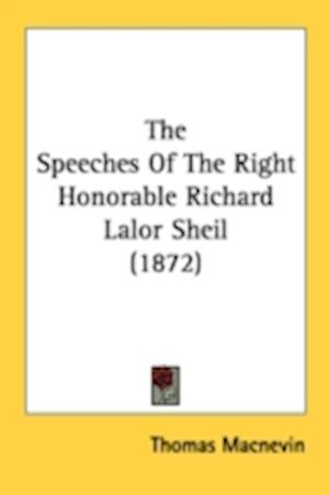 The Speeches of the Right Honorable Richard Lalor Sheil (1872) af Thomas Macnevin