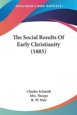 The Social Results of Early Christianity (1885) af Charles Schmidt