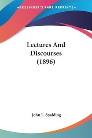 Lectures and Discourses (1896) af John L. Spalding